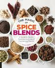 The Magic of Spice Blends: A Guide to the Art, Science, and Lore of Combining Flavors Cover Image