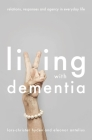 Living with Dementia: Relations, Responses and Agency in Everyday Life Cover Image