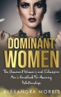 Dominant Women: The Dominant Women's and Submissive Men's Handbook For Amazing Relationships Cover Image