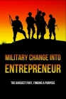 Military Change Into Entrepreneur: The Hardest Part, Finding A Purpose: Boots To Business Cover Image