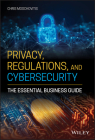 Privacy, Regulations, and Cybersecurity: The Essential Business Guide Cover Image