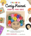 Colorful Curly Haired Crafts for Kids: 60 Fun and Easy Activities that Celebrate the Beauty of Natural Hair Cover Image