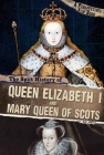 The Split History of Queen Elizabeth I and Mary, Queen of Scots Cover Image
