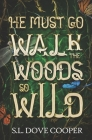 He Must Go Walk the Woods So Wild Cover Image