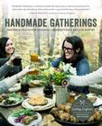 Handmade Gatherings: Recipes and Crafts for Seasonal Celebrations and Potluck Parties Cover Image