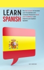 Learn Spanish: The Best Lessons to Increase your Vocabulary and Common Phrases for Boost your Confidence and Improve your Spoken Span Cover Image