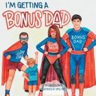 I'm Getting a Bonus Dad Cover Image
