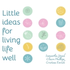 Little Ideas For Living Life Well Cover Image