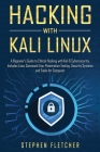Hacking with Kali Linux: A Beginner's Guide to Ethical Hacking with Kali & Cybersecurity, Includes Linux Command Line, Penetration Testing, Sec Cover Image
