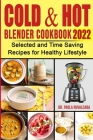Cоld & Hоt Blender Cookbook 2022: Selected and Time Saving Recipes for Healthy Lifstyle Cover Image