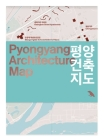 Pyongyang Architecture Map: Guide to the Modern Architecture of Pyongyang Cover Image