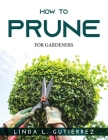How to Prune: For Gardeners Cover Image