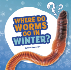 Where Do Worms Go in Winter?: Answering Kids' Questions Cover Image