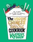 The Veggie Chinese Takeout Cookbook: Wok, No Meat? Over 70 vegan and vegetarian takeout classics Cover Image