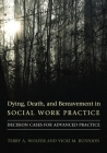 Dying, Death, & Bereavement in Social Work Practice: Decision Cases for Advanced Practice (End of Life Care) Cover Image
