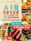 The Ultimate Air Fryer Cookbook for Beginners #2020: 600 Affordable, Quick and Easy Budget Friendly Recipes Fry, Bake, Grill & Roast Most Wanted Famil Cover Image