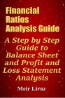 Financial Ratios Analysis Guide: A Step by Step Guide to Balance Sheet and Profit and Loss Statement Analysis Cover Image
