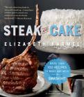 Steak and Cake: More Than 100 Recipes to Make Any Meal a Smash Hit Cover Image