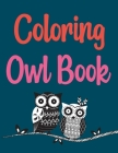 Coloring Owl Book: Owls Coloring Book For Adults Cover Image