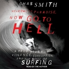 Welcome to Paradise, Now Go to Hell Lib/E: A True Story of Violence, Corruption, and the Soul of Surfing Cover Image