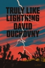 Truly Like Lightning: A Novel Cover Image