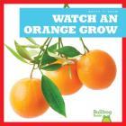 Watch an Orange Grow (Watch It Grow) Cover Image