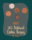 Hello! 365 Oatmeal Cookie Recipes: Best Oatmeal Cookie Cookbook Ever For Beginners [Book 1] Cover Image
