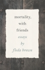 Mortality, with Friends (Made in Michigan Writers) Cover Image