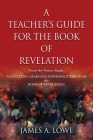 A Teacher's Guide for the Book of Revelation: Verse -By- Verse Study - An Exciting Learning Experience Through the Book of Revelation Cover Image