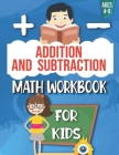 Addition and Subtraction: Math Workbook For Kids: Ages 4 - 8: Activities books for Kids: 4,5,6,7 and 8 year olds and kindergarten Cover Image