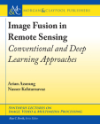 Image Fusion in Remote Sensing: Conventional and Deep Learning Approaches (Synthesis Lectures on Image) Cover Image
