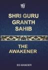 Shri Guru Granth Sahib: The Awakener Cover Image