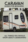 Caravan Guides For Beginners: All Things You Should Know About Caravanning: How To Tow A Caravan Cover Image
