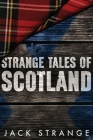 Strange Tales of Scotland: Large Print Edition Cover Image
