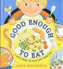 Good Enough to Eat: A Kid's Guide to Food and Nutrition Cover Image