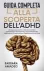 Guida Completa Alla Scoperta Dell'ADHD: Strategie Essenziali Per Il Disturbo Da Deficit Dell'attenzione Ed Iperattivita', Soluzioni Rapide Per Miglior Cover Image