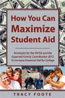 How You Can Maximize Student Aid: Strategies for the Fafsa and the Expected Family Contribution (Efc) to Increase Financial Aid for College Cover Image