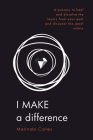 I Make a Difference: A Process to Heal and Dissolve the Layers from Your Past and Discover the Jewel Within Cover Image