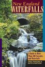 New England Waterfalls: A Guide to More Than 400 Cascades and Waterfalls Cover Image