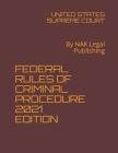 Federal Rules of Criminal Procedure 2021 Edition: By NAK Legal Publishing Cover Image