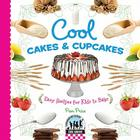 Cool Cakes & Cupcakes: Easy Recipes for Kids to Bake (Cool Baking) Cover Image