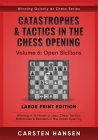 Catastrophes & Tactics in the Chess Opening - Volume 6: Open Sicilians - Large Print Edition: Winning in 15 Moves or Less: Chess Tactics, Brilliancies Cover Image