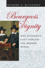 Bourgeois Dignity: Why Economics Can't Explain the Modern World Cover Image