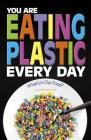 You Are Eating Plastic Every Day: What's in Our Food? Cover Image