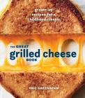 The Great Grilled Cheese Book: Grown-Up Recipes for a Childhood Classic Cover Image
