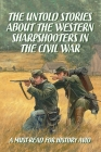 The Untold Stories About The Western Sharpshooters In The Civil War: A Must-Read For History Avid: Civil War History Book Cover Image
