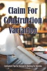 Claim For Construction Variation: Contractors' Tips For Success In Claiming For Variation: Contractual Issues In Construction Cover Image