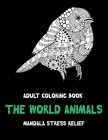 Adult Coloring Book The World Animals - Mandala Stress Relief Cover Image
