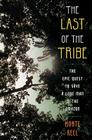 The Last of the Tribe: The Epic Quest to Save a Lone Man in the Amazon Cover Image