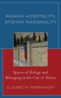 Iranian Hospitality, Afghan Marginality: Spaces of Refuge and Belonging in the City of Shiraz Cover Image